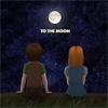 To the Moon (Miscellaneous)