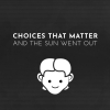 Choices That Matter: And The Sun Went Out artwork
